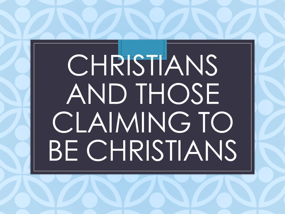 Christians and Those Claiming to be Christians