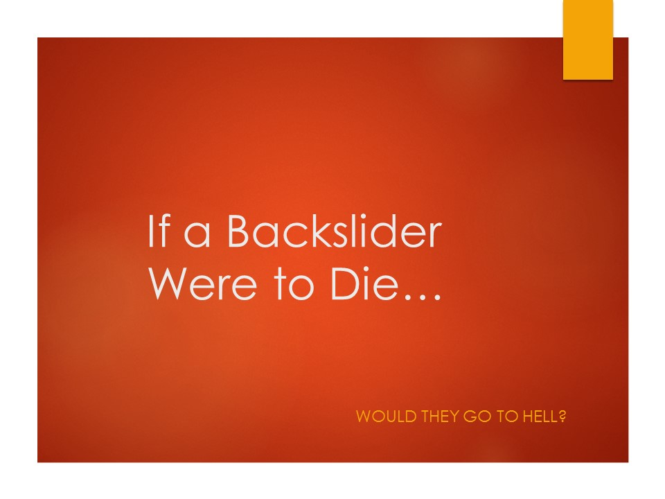 If a Backslider were to die would they go to hell